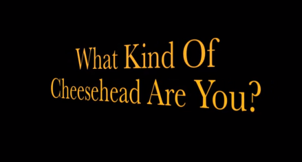 What Kind Of Cheesehead Are You